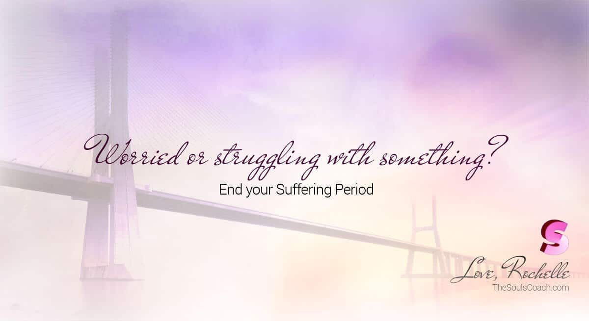 Worried or struggling with something? End your Suffering Period.