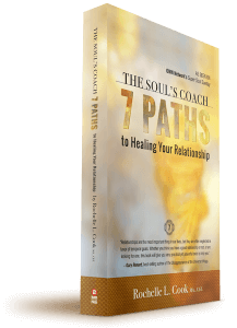 The Soul's Coach—7 Paths to Healing Your Relationship by Rochelle L. Cook MA., ChT.